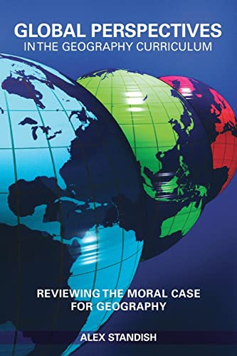 9780415475495: Global Perspectives in the Geography Curriculum: Reviewing the Moral Case for Geography