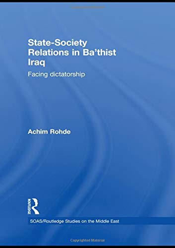 9780415475518: State-Society Relations in Ba'thist Iraq: Facing Dictatorship (SOAS/Routledge Studies on the Middle East)