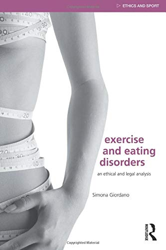 9780415476065: Exercise and Eating Disorders: An Ethical and Legal Analysis (Ethics and Sport)