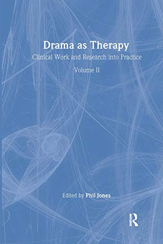 Drama as Therapy Volume 2: Clinical Work and Research Into Practice: Jones, Phil