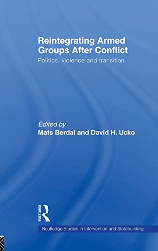 9780415476652: Reintegrating Armed Groups After Conflict: Politics, Violence, and Transition (Routledge Studies in Intervention and Statebuilding)