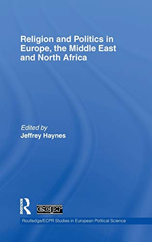 Religion and Politics in Europe, the Middle East and North Africa (Routledge/ECPR Studies in Euro...