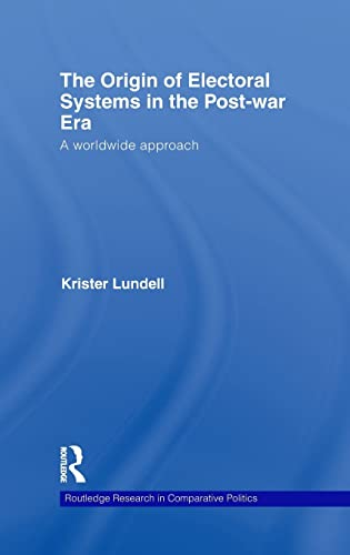 9780415477147: The Origin of Electoral Systems in the Postwar Era: A worldwide approach (Routledge Research in Comparative Politics)