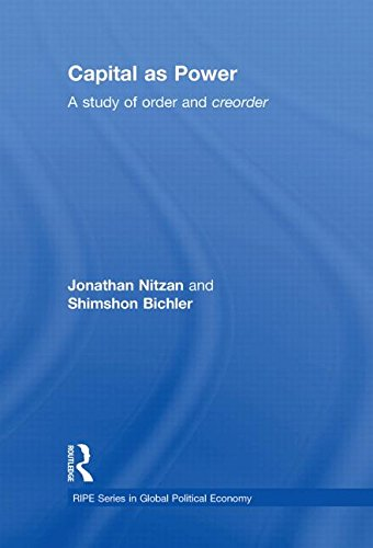Capital as Power: A Study of Order and Creorder (RIPE Series in Global Political Economy): Jonathan...