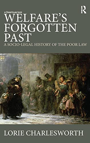 Welfare's Forgotten Past: A Socio-Legal History of the Poor Law: Charlesworth, Lorie