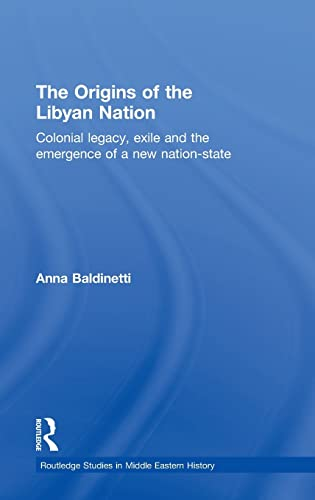The origins of the Lybian Nation Colonial legacy, exile and the emergence of a new nation-state