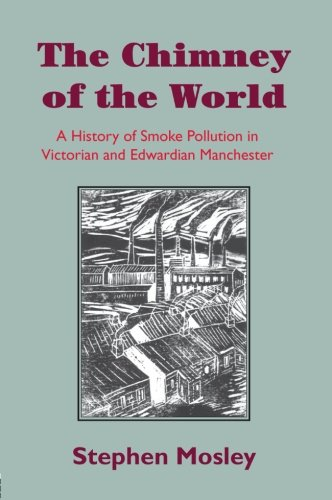 9780415477673: The Chimney of the World: A History of Smoke Pollution in Victorian and Edwardian Manchester