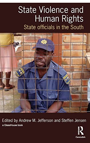 State Violence and Human Rights: State Officials in the South (Law, Development and Globalization):...