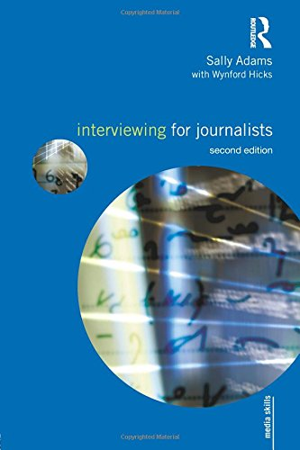 Interviewing for Journalists (Media Skills) (0415477751) by Adams, Sally; Hicks, Wynford