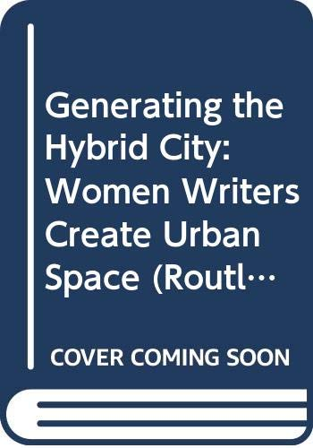 9780415478144: Generating the Hybrid City: Women Writers Create Urban Space (Routledge Research in Postcolonial Literatures)