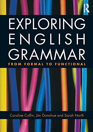 Exploring English Grammar: From Formal to Functional: Caroline Coffin, Jim