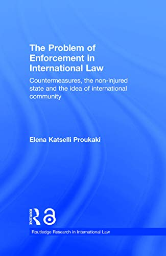 The Problem of Enforcement in International Law: Countermeasures, the Non-Injured State and the ...