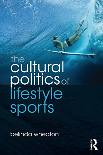 9780415478588: The Cultural Politics of Lifestyle Sports (Routledge Critical Studies in Sport)