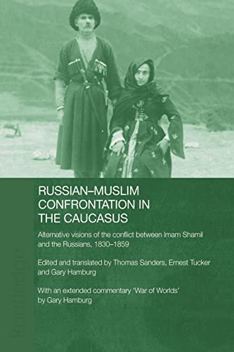 Russian-Muslim Confrontation in the Caucasus: Alternative Visions: Gary Hamburg, Thomas