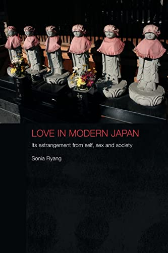 9780415479264: Love in Modern Japan: Its Estrangement from Self, Sex and Society (Anthropology of Asia)
