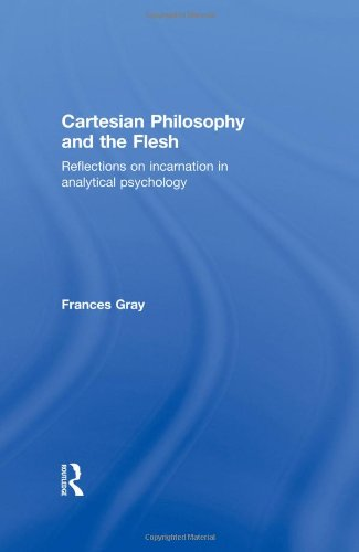 Cartesian Philosophy and the Flesh: Reflections on incarnation in analytical psychology: Frances ...