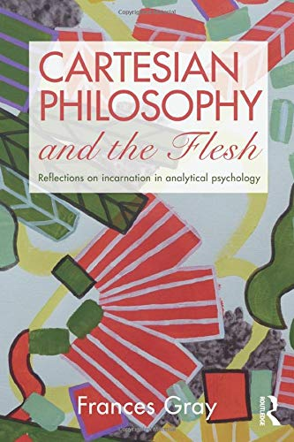 9780415479370: Cartesian Philosophy and the Flesh: Reflections on incarnation in analytical psychology