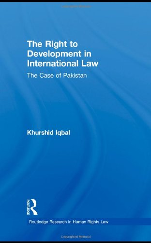 The Right to Development in International Law: The Case of Pakistan (Routledge Research in Human ...