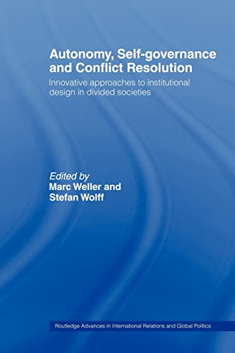 9780415479592: Autonomy, Self Governance and Conflict Resolution: Innovative Approaches to Institutional Design in Divided Societies (Routledge Advances in International Relations and Global Politics)