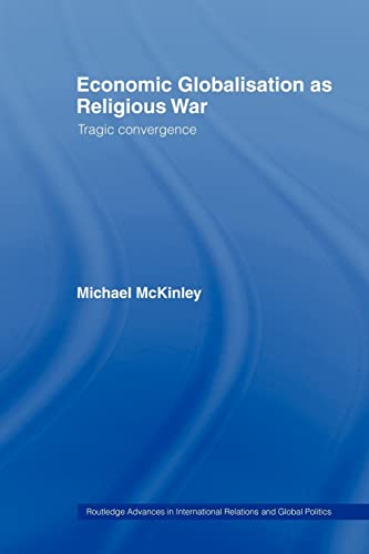 9780415479639: Economic Globalisation as Religious War: Tragic Convergence (Routledge Advances in International Political Economy)
