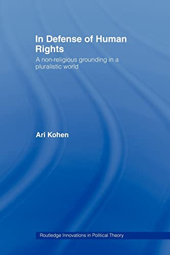 9780415479691: In Defense of Human Rights: A Non-Religious Grounding in a Pluralistic World (Routledge Innovations in Political Theory)