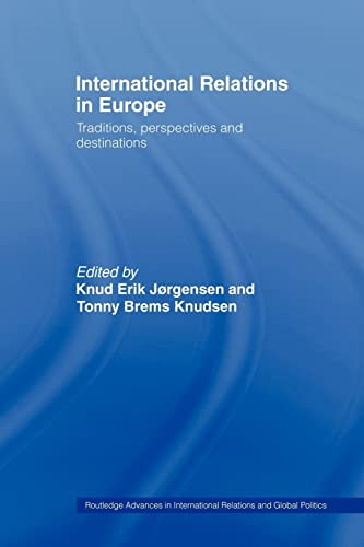 9780415479707: International Relations in Europe: Traditions, Perspectives and Destinations (Routledge Advances in International Relations and Global Politics)
