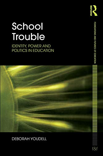 9780415479882: School Trouble: Identity, Power and Politics in Education (Foundations and Futures of Education)