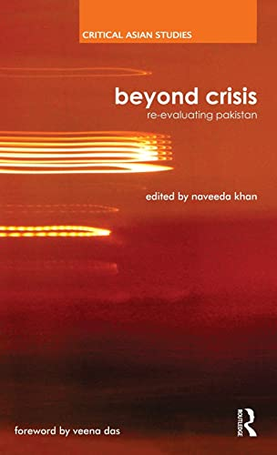 Beyond crisis: re-evaluating pakistan (Critical Asian Studies): Naveeda Khan (Ed.) & Veena Das (...