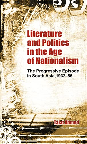 9780415480642: Literature and Politics in the Age of Nationalism: The Progressive Episode in South Asia, 1932-56