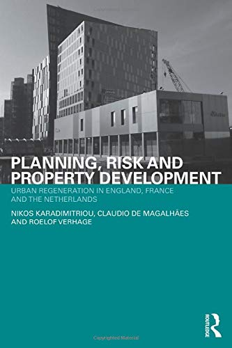 Planning, Risk and Property Development: Urban regeneration in England, France and the Netherlands ...