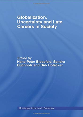 9780415482080: Globalization, Uncertainty and Late Careers in Society (Routledge Advances in Sociology)