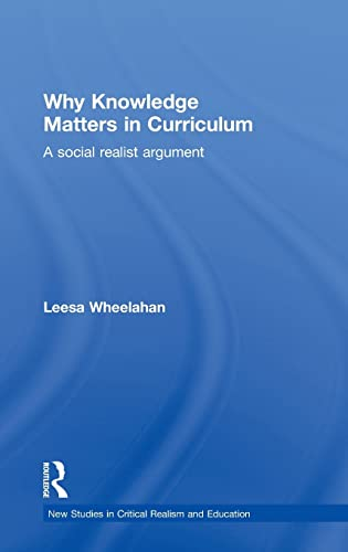 9780415483186: Why Knowledge Matters in Curriculum: A Social Realist Argument (New Studies in Critical Realism and Education (Routledge Critical Realism))
