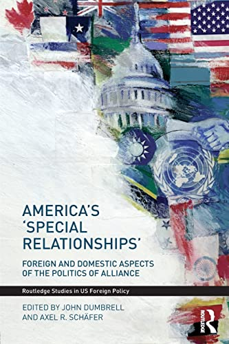 9780415483759: America's 'Special Relationships': Foreign and Domestic Aspects of the Politics of Alliance (Routledge Studies in US Foreign Policy)