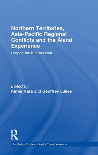 9780415484091: Northern Territories, Asia-Pacific Regional Conflicts and the Aland Experience: Untying the Kurillian Knot (Routledge Studies in Asia's Transformations)