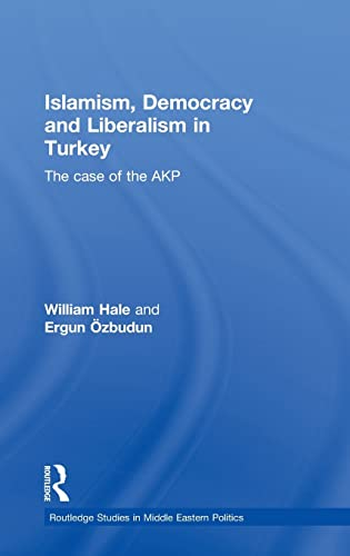 9780415484701: Islamism, Democracy and Liberalism in Turkey: The Case of the AKP (Routledge Studies in Middle Eastern Politics)