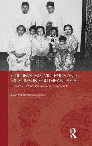 Colonialism, Violence and Muslims in Southeast Asia: The Maria Hertogh Controversy and Its ...