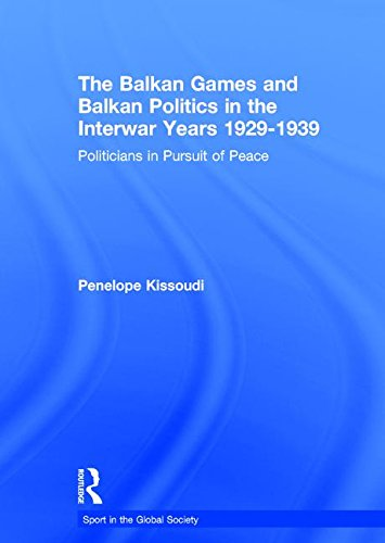 9780415486453: The Balkan Games and Balkan Politics in the Interwar Years 1929 – 1939: Politicians in Pursuit of Peace (Sport in the Global Society)