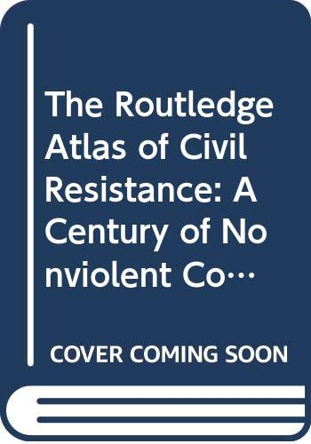 9780415486521: The Routledge Atlas of Civil Resistance: A Century of Nonviolent Conflict (Routledge Historical Atlases)