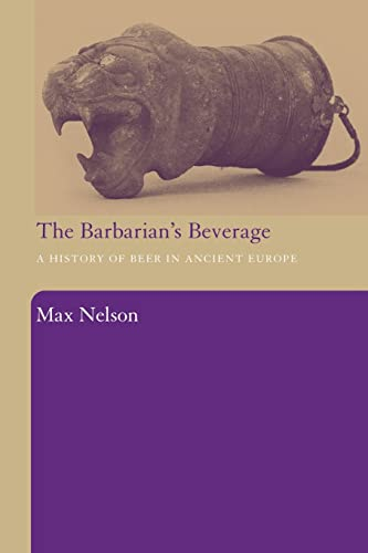 9780415486927: The Barbarian's Beverage: A History of Beer in Ancient Europe