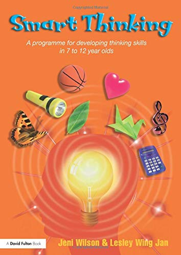 Smart Thinking: A Programme for Developing Thinking Skills in 7 to 12 Year Olds: Wilson, Jeni; Wing...