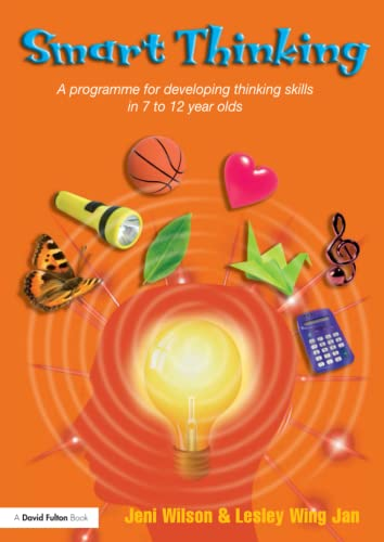 Smart Thinking: A Programme for Developing Thinking Skills in 7 to 12 Year Olds (0415487005) by Wilson, Jeni; Wing Jan, Lesley