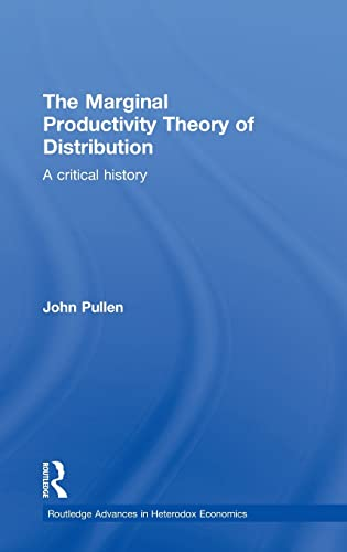 9780415487122: The Marginal Productivity Theory of Distribution: A Critical History (Routledge Advances in Heterodox Economics)