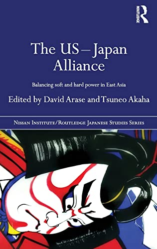 9780415487139: The US-Japan Alliance: Balancing Soft and Hard Power in East Asia (Nissan Institute/Routledge Japanese Studies)