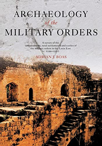 9780415487238: Archaeology of the Military Orders: A Survey of the Urban Centres, Rural Settlements and Castles of the Military Orders in the Latin East (c.1120–1291)