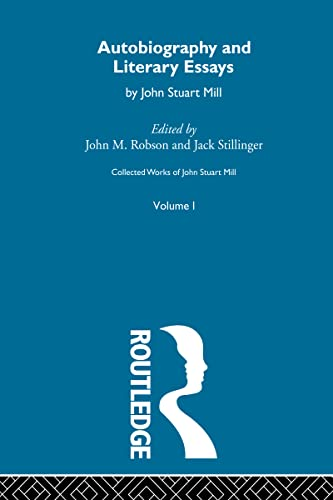 9780415487481: Autobiography and Literary Essays: I. Autobiography and Literary Essays (Collected Works of John Stuart Mill) (Volume 1)