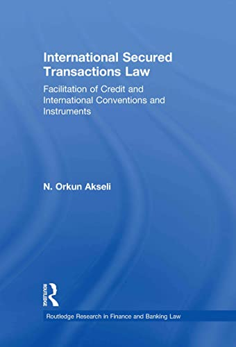 9780415488105: International Secured Transactions Law: Facilitation of Credit and International Conventions and Instruments (Routledge Research in Finance and Banking Law)