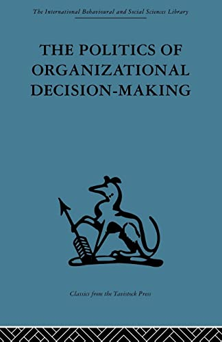 9780415488358: The Politics of Organizational Decision-Making (International Behavioural and Social Sciences Library: Organizational Behaviour)