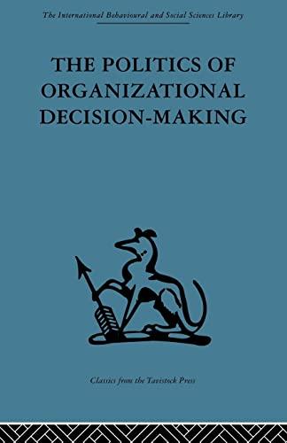 9780415488358: The Politics of Organizational Decision-Making (International Behavioural and Social Sciences Library: Organizational Behaviour)