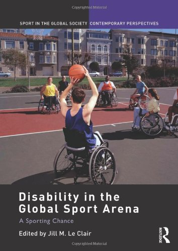 9780415488518: Disability in the Global Sport Arena: A Sporting Chance (Sport in the Global Society – Contemporary Perspectives)