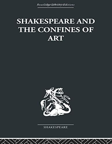 Shakespeare and the Confines of Art (Routledge Library Editions. Shakespeare. Critical Studies) (0415489121) by Philip Edwards